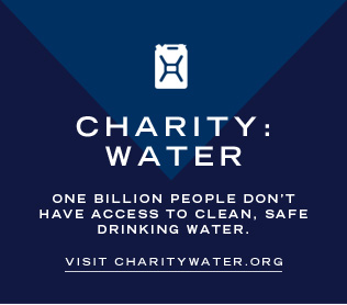 Charity Water: One billion people don't have access to clean, safe drinking water.