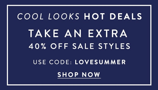 40% off sale styles use code:LOVESUMMER
