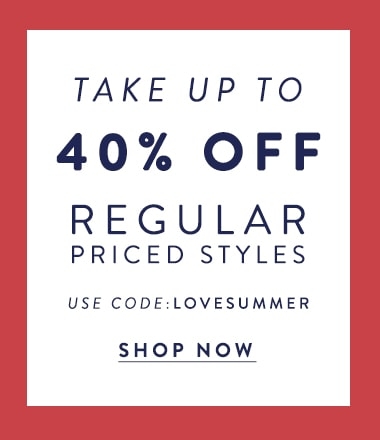 40% off regularly priced styles use code:LOVESUMMER