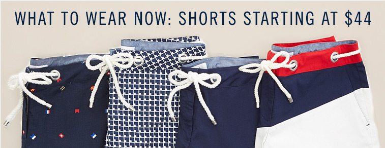 What to Wear Now:  Shorts Starting at $44
