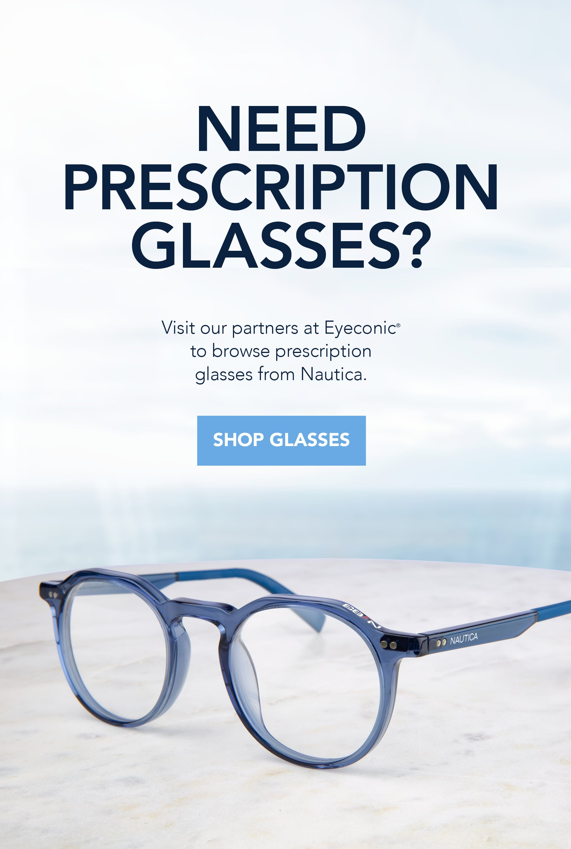 Need Prescription Glasses? Visit our partners at Eyeconic* to browse Prescription Glasses from Nautica
